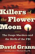 Killers of the Flower Moon : the Osage murders and the birth of the FBI