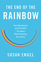 The end of the rainbow : how educating for happiness (not money) would transform our schools