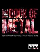 The book of metal : the most comprehensive encyclopedia of metal music ever created