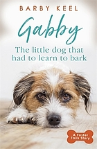 Gabby : the little dog that had to learn to bark