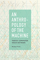 An anthropology of the machine : Tokyo's commuter train network
