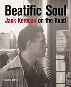Beatific souls : Jack Kerouac's On the road