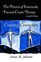 The practice of emotionally focused couple therapy : creating connection