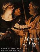 Masters of light : Dutch painters in Utrecht during the golden age