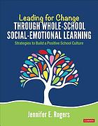 Leading for change through whole-school social-emotional learning : strategies to build a positive school culture