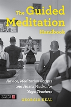The Guided Meditation Handbook : Advice, Meditation Scripts and Hasta Mudra for Yoga Teachers.