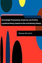 Knowledge processing creativity and politics : a political theory based on the evolutionary theory