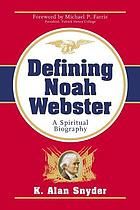 Defining Noah Webster : a spiritual biography