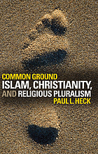 Common ground : Islam, Christianity, and religious pluralism