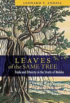 Leaves of the same tree : trade and ethnicity in the Straits of Melaka