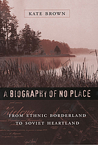 A biography of no place : from ethnic borderland to Soviet heartland