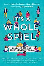 It's a whole spiel : love, latkes, and other Jewish stories