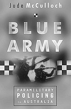 Blue army : paramilitary policing in Australia