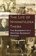 The life of Ñāṇatiloka Thera : the biography of a Western Buddhist pioneer
