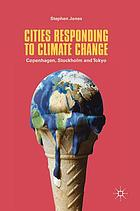 Cities responding to climate change : Copenhagen, Stockholm and Tokyo