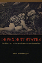 Dependent states : the child's part in nineteenth-century American culture