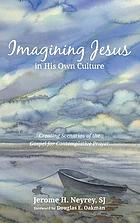 Imagining Jesus ... in his own culture : creating scenarios of the gospel for contemplative prayer