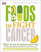 Foods to fight cancer : essential foods to help prevent cancer
