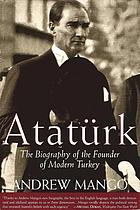 Atatürk : [the biography of the founder of modern Turkey]