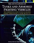 The encyclopedia of tanks and armored fighting vehicles : the comprehensive guide to over 900 armored fighting vehicles from 1915 to the present day