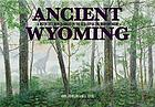Ancient Wyoming : a dozen lost worlds based on the geology of the Bighorn Basin