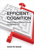 Efficient cognition : the evolution of representational decision making
