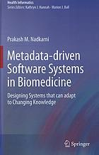 Metadata-driven software systems in biomedicine : designing systems that can adapt to changing knowledge