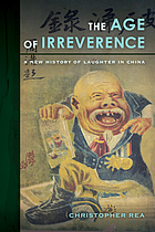 The age of irreverence : a new history of laughter in China