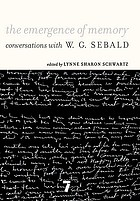 The emergence of memory : conversations with W.G. Sebald