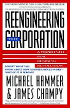 Reengineering the corporation : a manifesto for business revolution