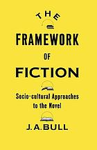 The framework of fiction : socio-cultural approaches to the novel