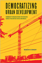 Democratizing urban development : community organizations for housing across the United States and Brazil