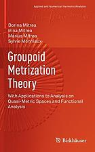 Groupoid metrization theory : with applications to analysis on quasi-metric spaces and functional analysis