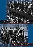 Dividing lines : the politics of immigration control in America