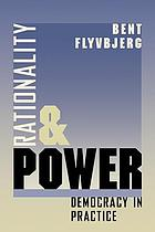 Rationality and power : democracy in practice