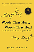Words that hurt, words that heal : how the words you choose shape your destiny