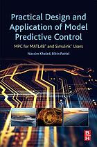 Practical design and application of model predictive control : MPC for MATLAB® and Simulink® users
