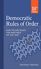 Democratic rules of order : easy-to-use rules for meetings of any size