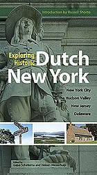 Exploring historic Dutch New York : New York City, Hudson Valley, New Jersey, and Delaware