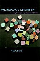 Workplace chemistry : promoting diversity through organizational change