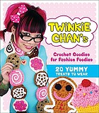 Twinkie Chan's crochet goodies for fashion foodies : 20 yummy treats to wear.