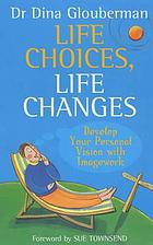 Life choices, life changes : develop your personal vision with imagework