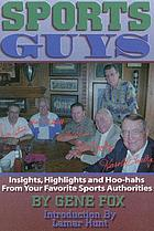 Sports guys : insights, highlights, and hoo-hahs from your favorite sports authorities