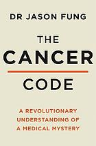 Cancer code: a revolutionary new understanding of a medical.