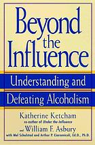 Beyond the influence : understanding and defeating alcoholism