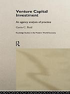 Venture capital investment : an agency analysis of practice