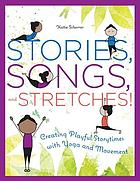 Stories, songs, and stretches! : creating playful storytimes with yoga and movement