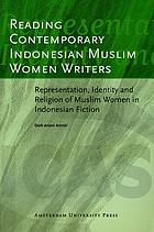 Reading contemporary Indonesian Muslim women writers : representation, identity and religion of Muslim women in Indonesian fiction