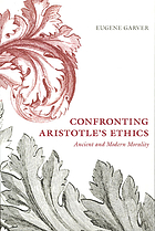 Confronting Aristotle's ethics : ancient and modern morality