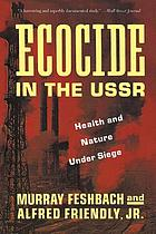 Ecocide in the USSR : health and nature under siege